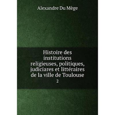 Книга Histoire des institutions religieuses, politiques, judiciares et littéraires de la ville de Toulouse4