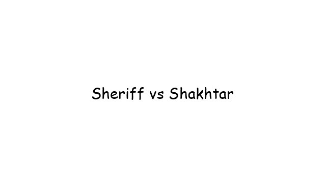 Sheriff vs Shakhtar