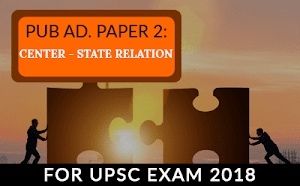 Public Administration Paper 2 – Center State Relation For UPSC Mains 2019