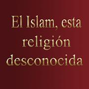 El Islam esta religión desconocida