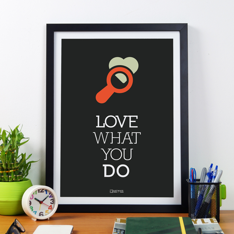 Love What You Do | Framed Poster by Artwave Asia