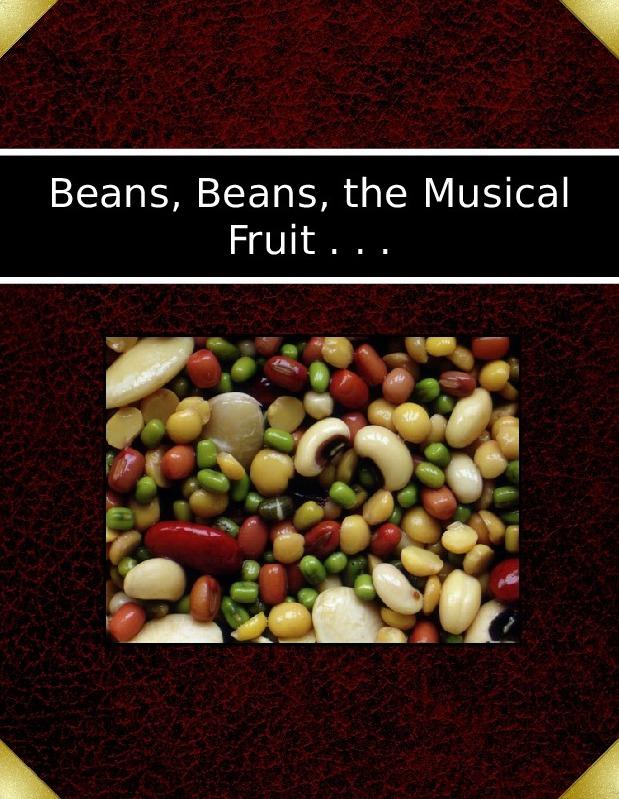Beans, Beans, the Musical Fruit . . .