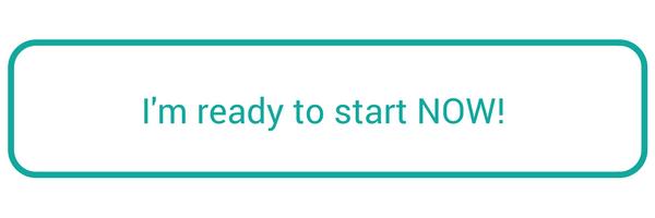 I'm ready to start NOW!