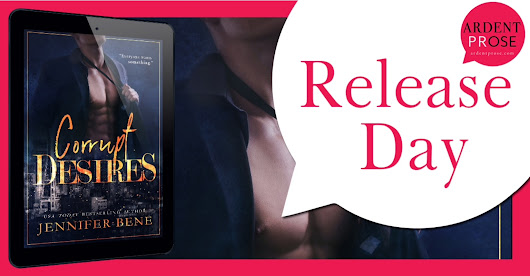 CORRUPT DESIRES by Jennifer Bene @jbeneauthor @ArdentPRose #NewRelease #AvailableNow #Review #TheUnratedBookshelf