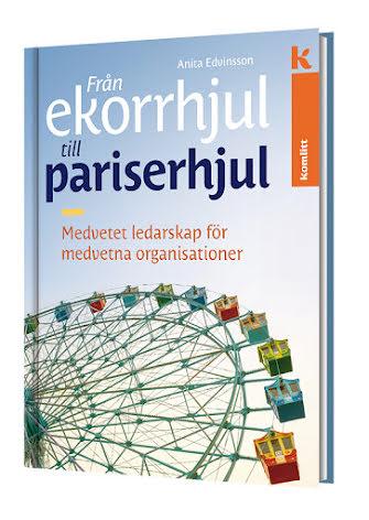 Från ekorrhjul till pariserhjul - medvetet ledarskap för medvetna organisationer