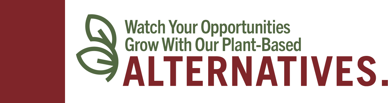Watch your opportunities grow with our plant-based alternatives.