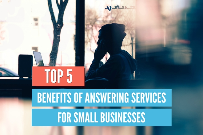 top 5 benefits of answering service for small businesses