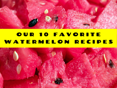 Our 10 Favorite Watermelon Recipes