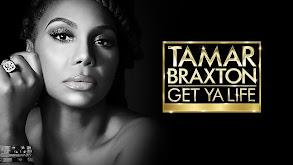 Tamar Braxton: Get Ya Life! thumbnail