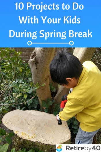 10 Projects to Do With Your Kids During Spring Break
