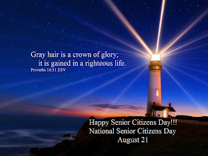 Photo: Happy Senior Citizens Day!!! National Senior Citizens Day ~ August 21  Gray hair is a crown of glory; it is gained in a righteous life. Proverbs 16:31 ESV.    Proverbs 16 ESV; https://www.biblegateway.com/passage/?search=Proverbs%2016&version=ESV  Proverbs 16 ESV Audio; https://www.biblegateway.com/audio/mclean/esv/Prov.16  Image ~ Lighthouse