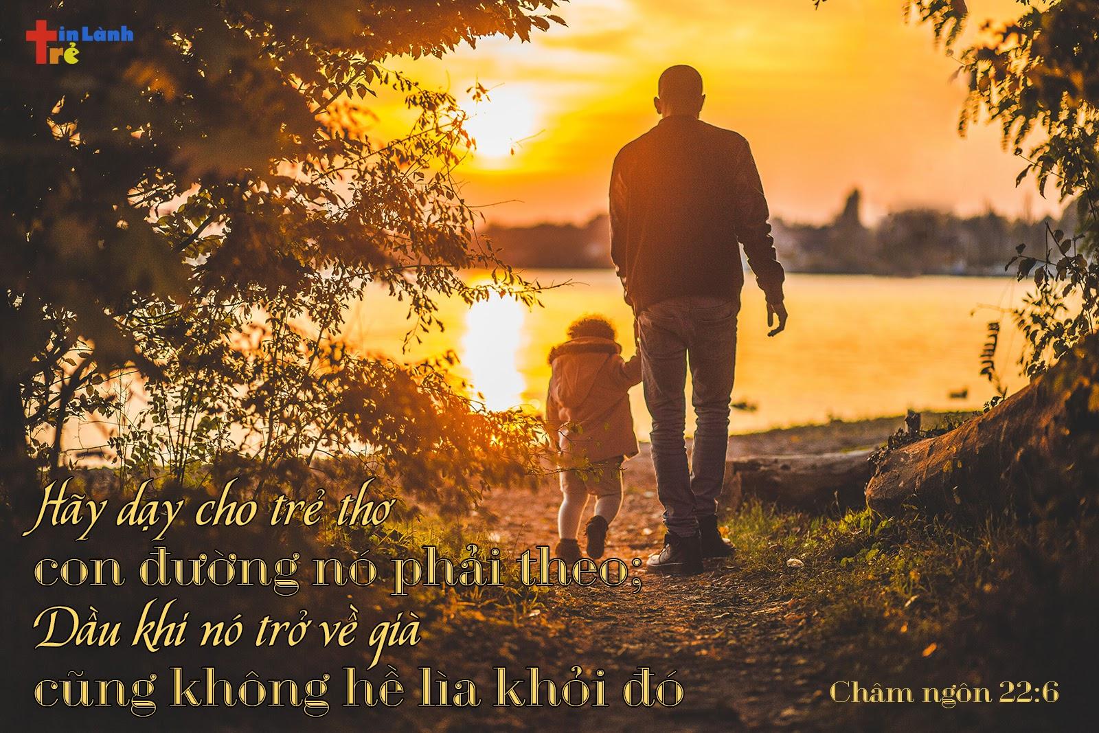 """""""Hãy dạy cho trẻ thơ con đường nó phải theo; Dầu khi nó trở về già, cũng không hề lìa khỏi đó."""" - Châm ngôn 22:6"""