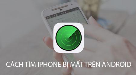 cach tim iphone bi mat tren android