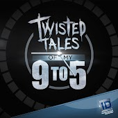 Twisted Tales of My 9 to 5