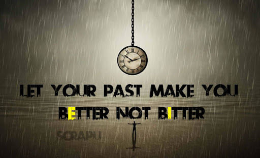 Quotes  Let your past make you Better not Bitter