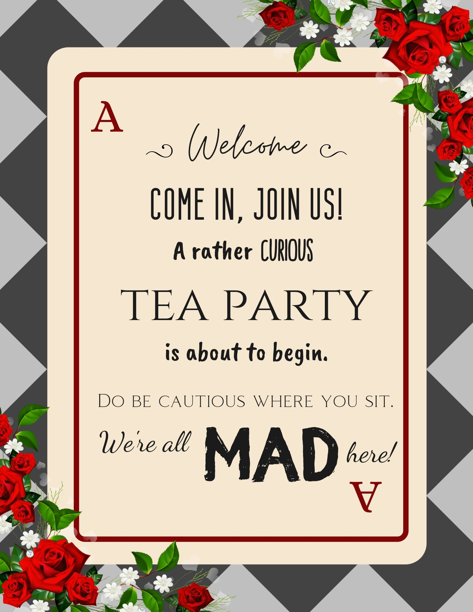 """A welcome sign that says, """"Welcome! Come in, join us! A rather curious tea party is about to begin. Do be cautious where you sit. We are all mad here!"""""""