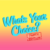 What's Your Choice? PARTY!