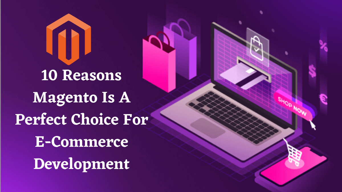 10 Reasons Magento Is A Perfect Choice For E-Commerce Development