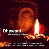 Dhawani - The Sound Of Silence (Easy Listening Music For Meditation, Relaxation, Calmness and amp; Positive Energy)