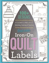 Best-ever Iron-on Quilt Labels - 100+ Designs to Customize & Embellish With Stitching, Coloring