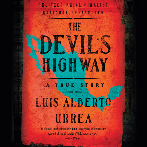 The Devils Highway A True Story By Luis Alberto Urrea Audiobooks On Google Play