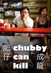 Chubby Can Kill
