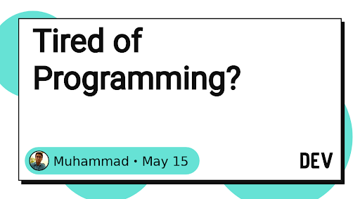 Tired of Programming?