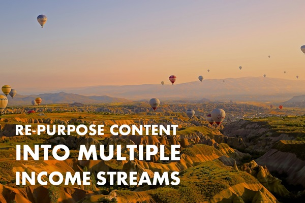 How to Re-Purpose Content Into Multiple Income Streams