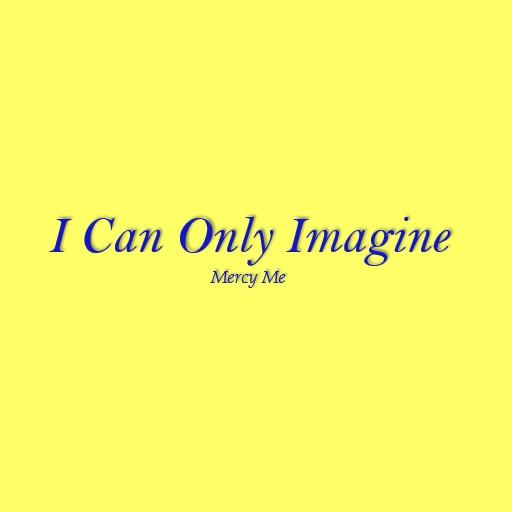 I Can Only Imagine Lyrics - Apps on Google Play