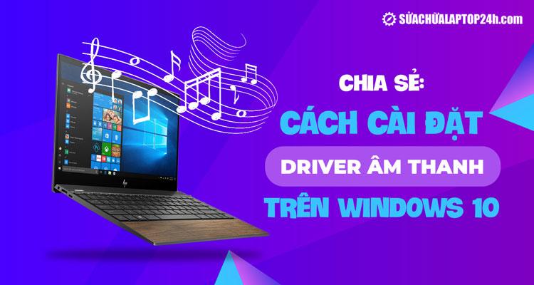 Cài đặt driver âm thanh cho Windows 10 đơn giản nhất