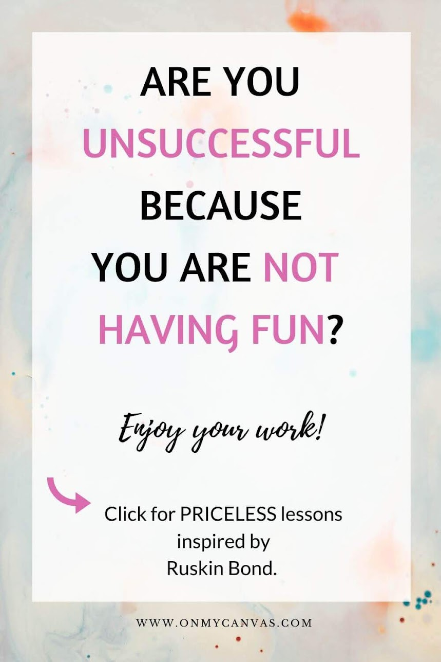 Are you unsuccessful because you are not having fun? Do what you love, love what you do. Read this inspiration guide to see why success might be just about having fun. Life Lessons inspired by Ruskin Bond. How to succeed | Key to success | Do your thing | Have fun | enjoy your work | habits of successful people | How not to overthink but have fun | find your passion | love your work | #personalgrowth #personaldevelopment #lifelessons #success #lifeinspiration #happiness #livingbetter #life