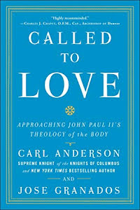 CALLED TO LOVE APPROACHING JOHN PAUL II:S THEOLOGY OF THE BODY