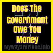 Does  Government Owe You Money