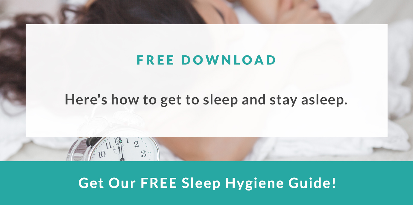 Click here to download our FREE Sleep Hygiene Guide