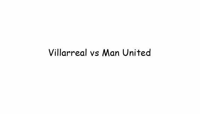 Villarreal vs Man United
