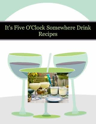 It's Five O'Clock Somewhere Drink Recipes
