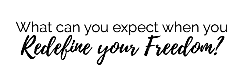 what can you expect when you redefine your freedom?