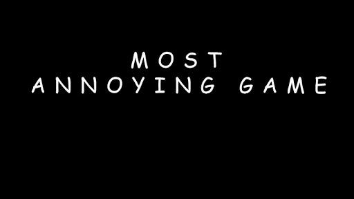 ANNOYING GAME