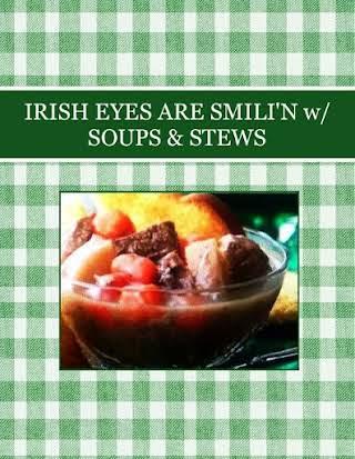 IRISH EYES ARE SMILI'N w/ SOUPS & STEWS