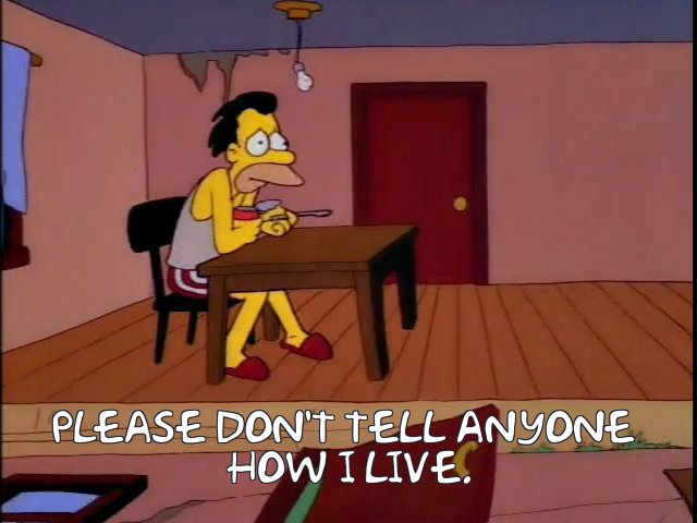 """Please don't tell anyone how I live,"" says Lenny from The Simpsons as his house broke down and exposed his squalid and sad living conditions."