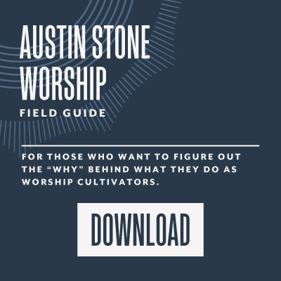 Austin Stone Worship Field Guide