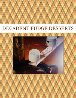 DECADENT FUDGE  DESSERTS