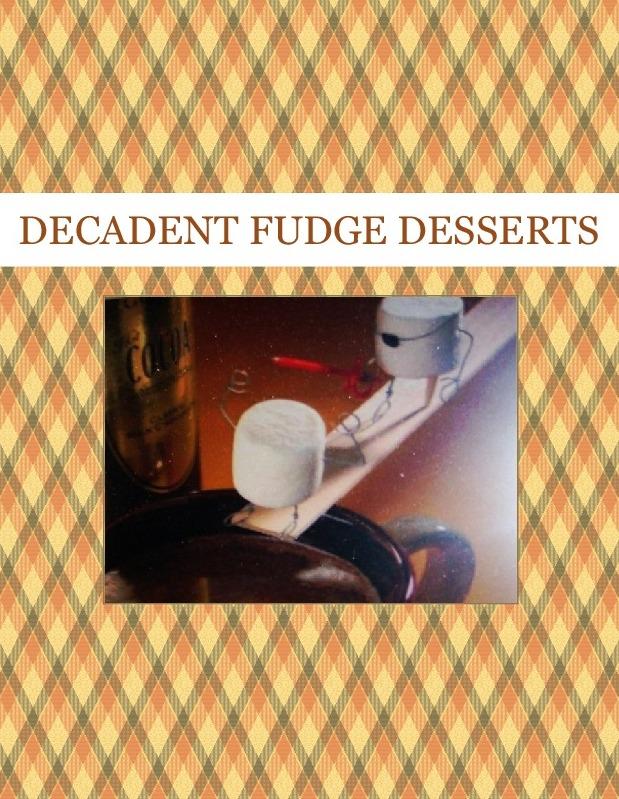 DECADENT FUDGE  DESSERTS