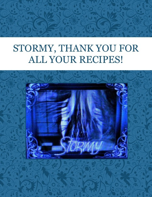 STORMY, THANK YOU FOR  ALL YOUR RECIPES!