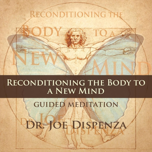 Dr  Joe Dispenza: Reconditioning the Body to a New Mind - Music on