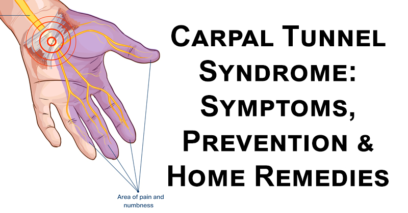 Carpal Tunnel Syndrome: Symptoms, Prevention & Home Remedies