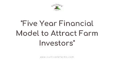 Five Year Financial Model to Attract Farm Investors