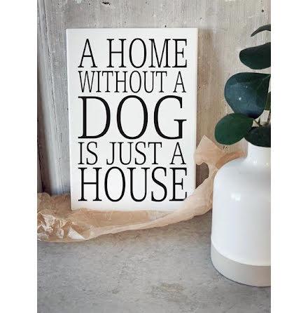 Trätavla - A home without a dog...