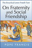 ON FRATERNITY AND SOCIAL FRIENDSHIP FRATELLLI TUTTI