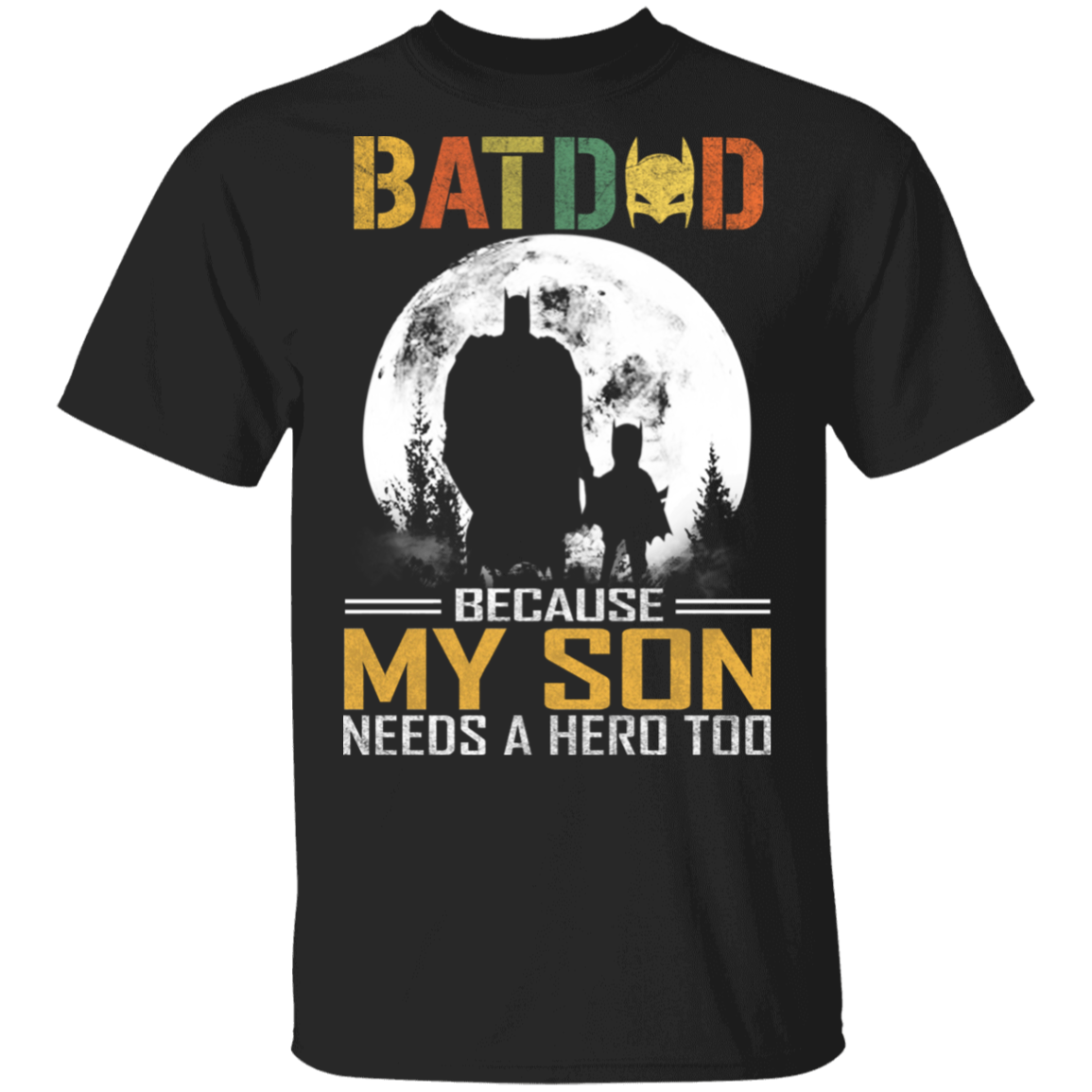 Batdad Because My Son Needs A hero Too T-Shirt Father's day Gift From Son